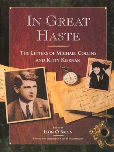 In Great Haste: The letters of Michael Collins and Kitty Kiernan, Leon O'Broin. Dublin, 1983